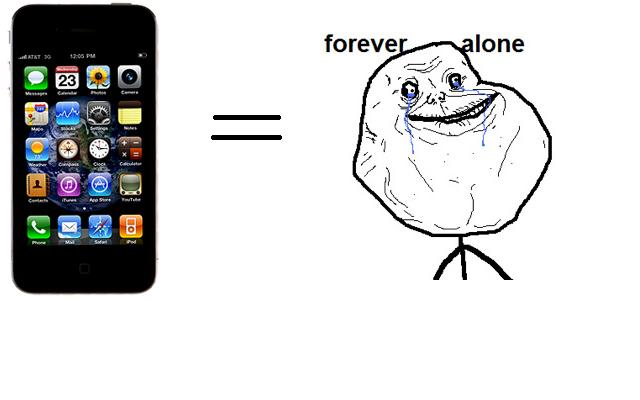 iPhone equals Forever Alone